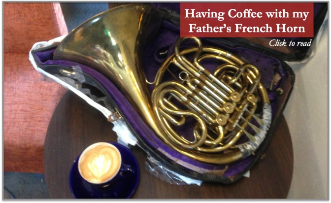 Having Coffee with my Father's French Horn